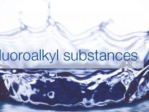 PFAS Per and Polyfluoroalkyl substances